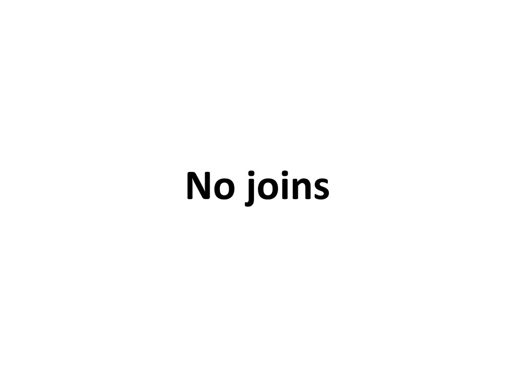 No joins
