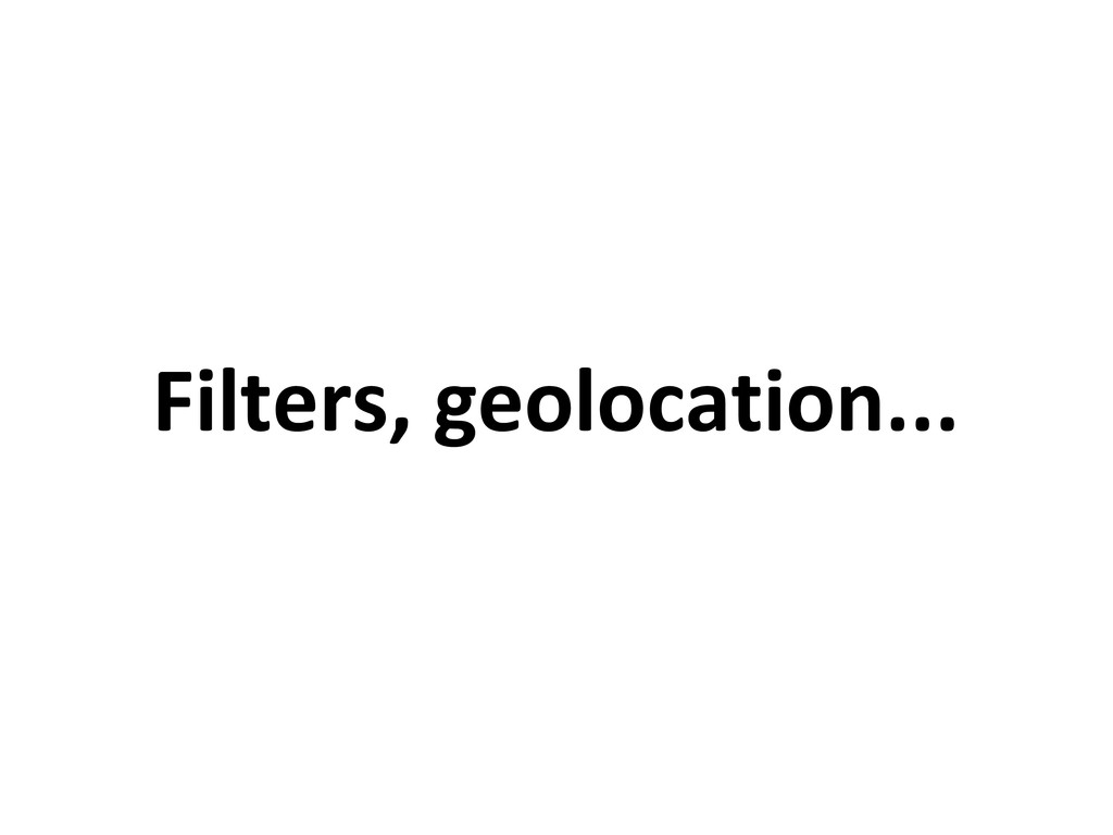 Filters, geolocation...