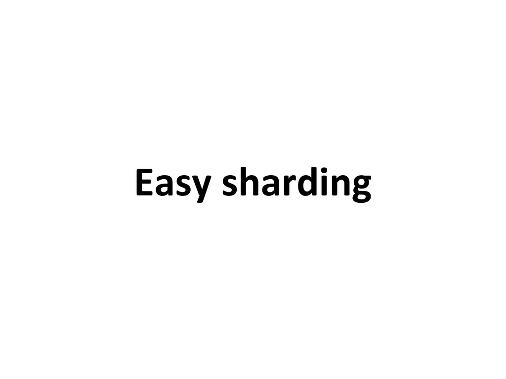 Easy sharding