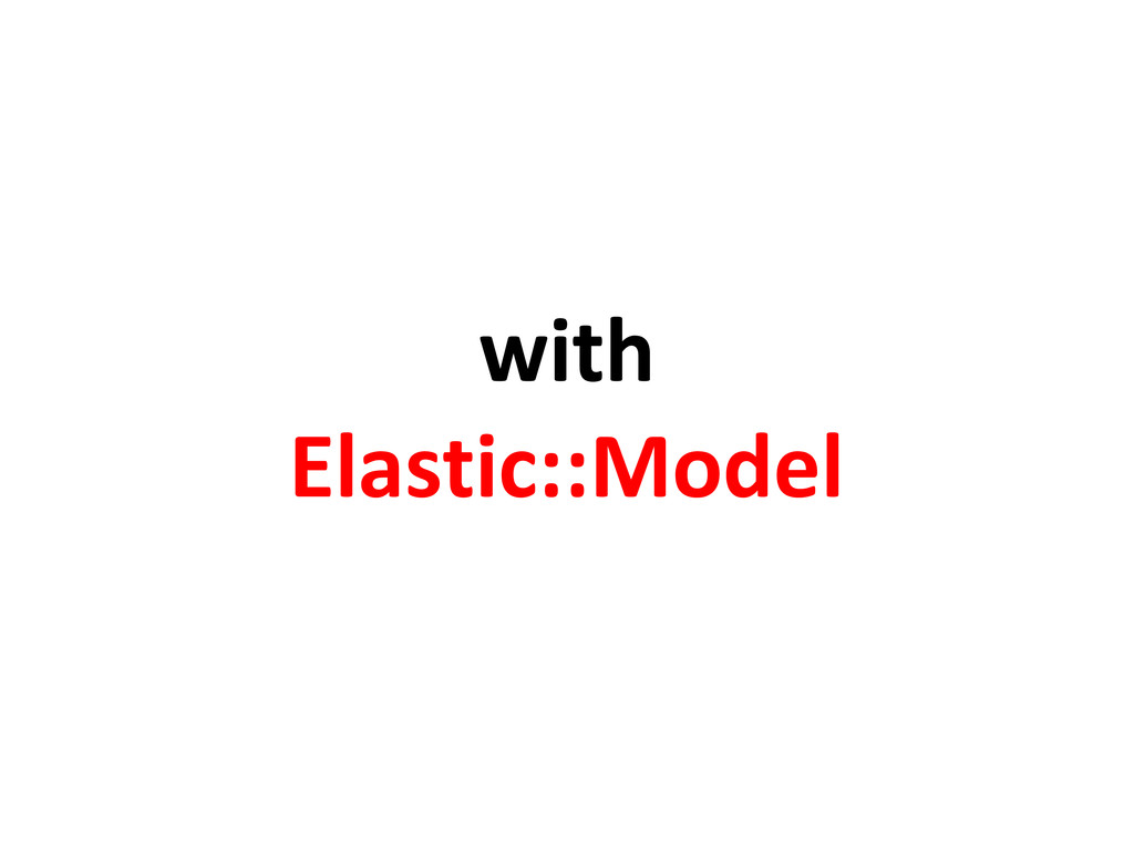 with Elastic::Model