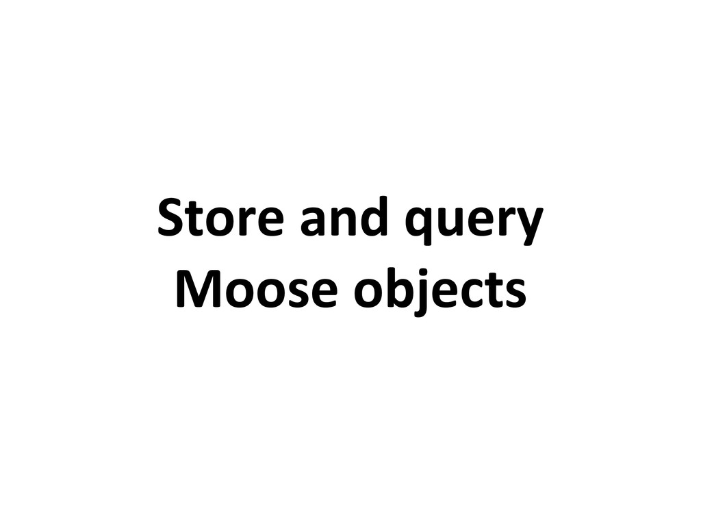 Store and query Moose objects