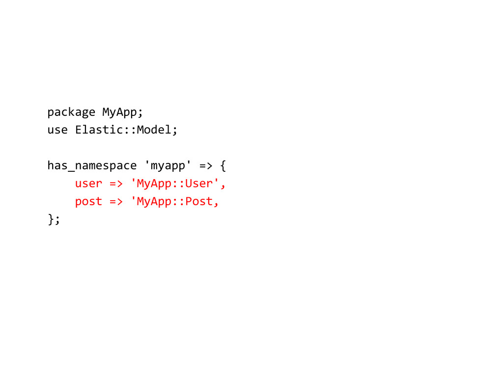 package MyApp; use Elastic::Model; has_namespac...