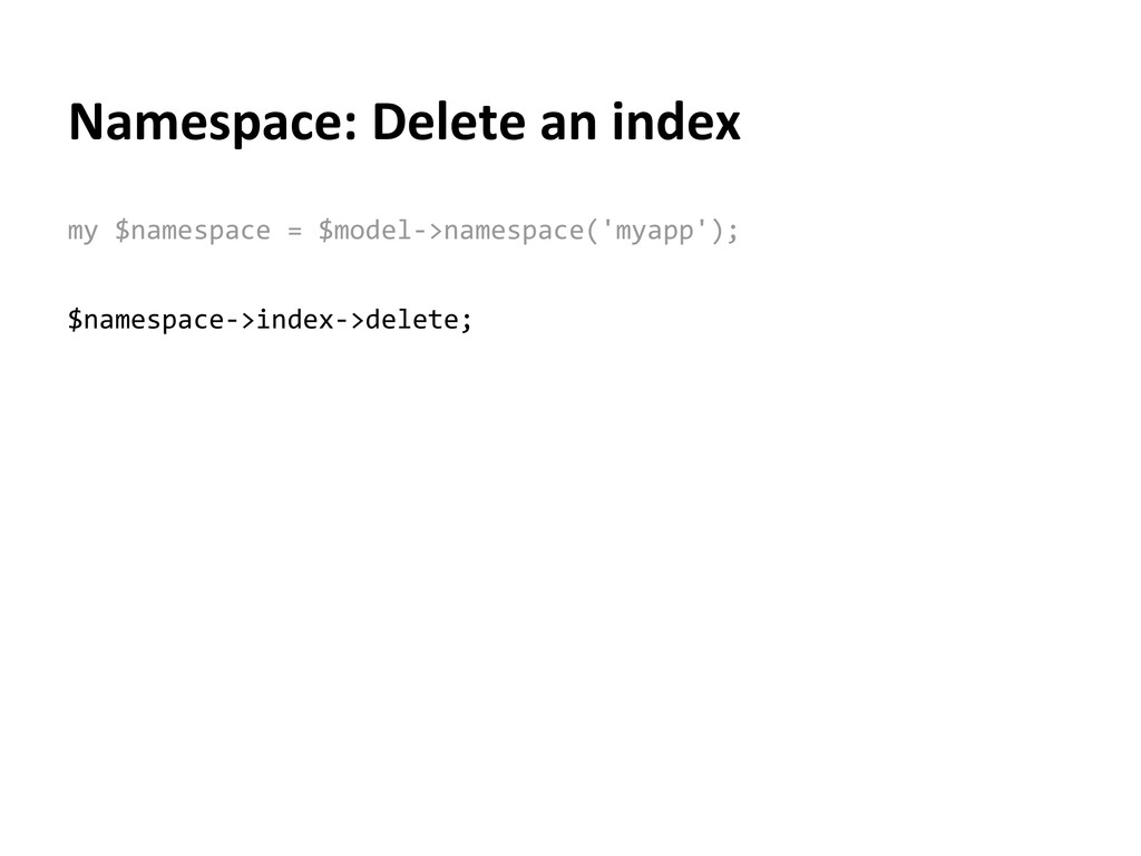 Namespace: Delete an index my $namespace = $mod...
