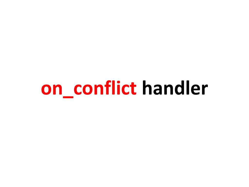 on_conflict handler
