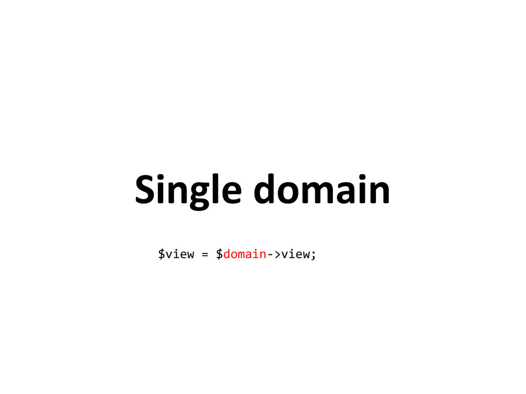 Single domain $view = $domain->view;