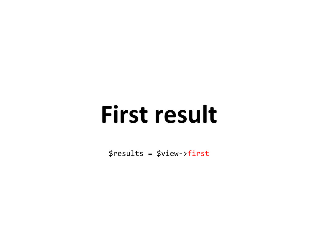 First result $results = $view->first