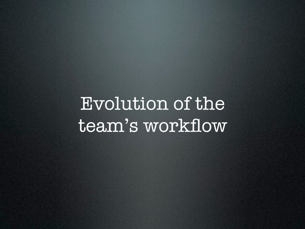 Evolution of the team's workflow