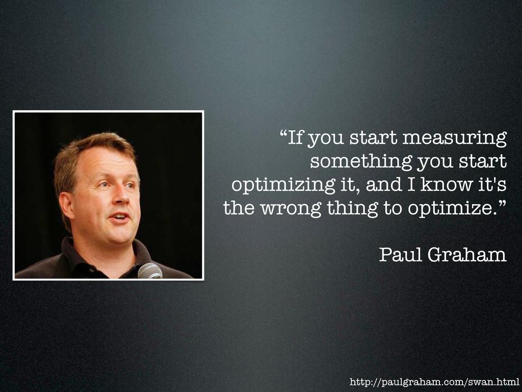 """""""If you start measuring something you start opt..."""
