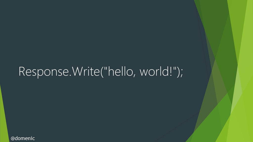 "Response.Write(""hello, world!""); @domenic"