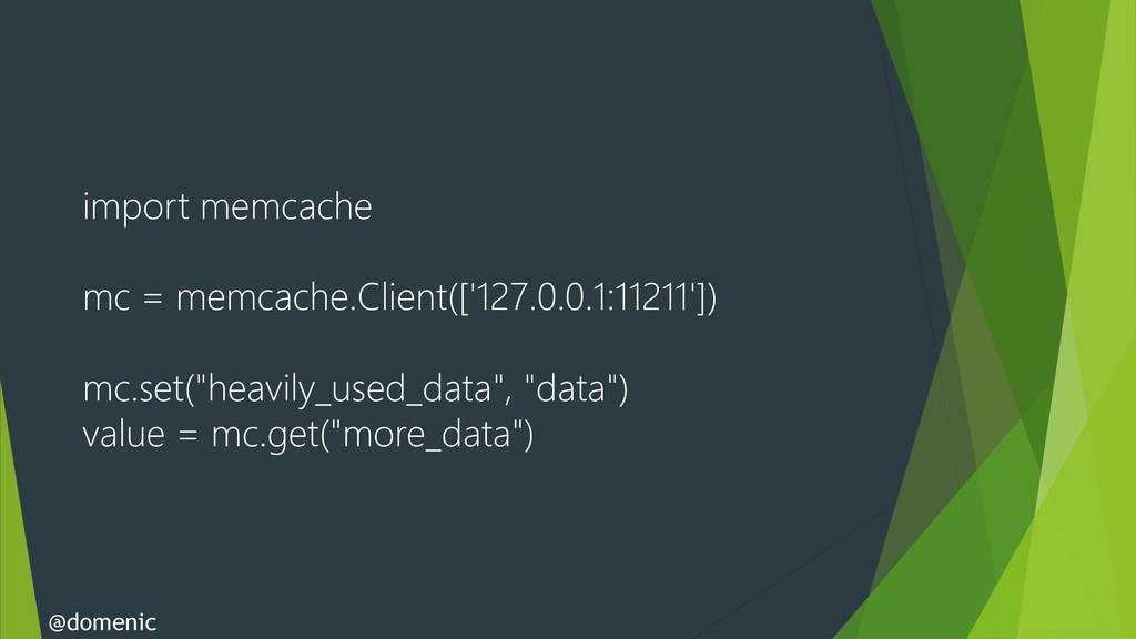 import memcache mc = memcache.Client(['127.0.0....
