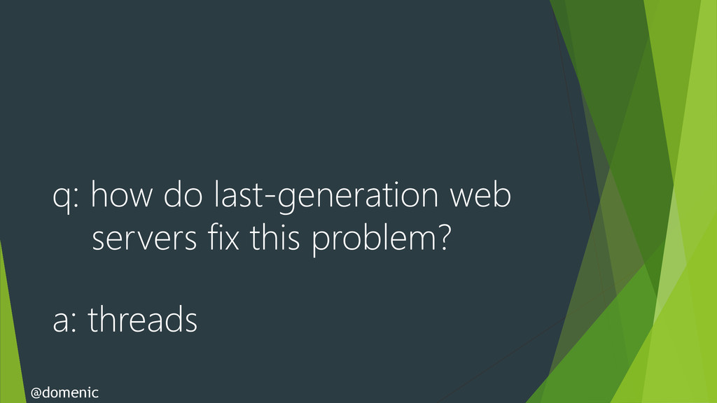 q: how do last-generation web servers fix this ...
