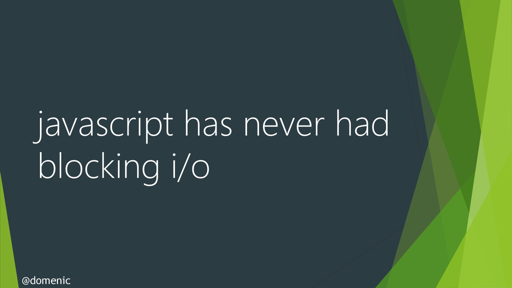 javascript has never had blocking i/o @domenic