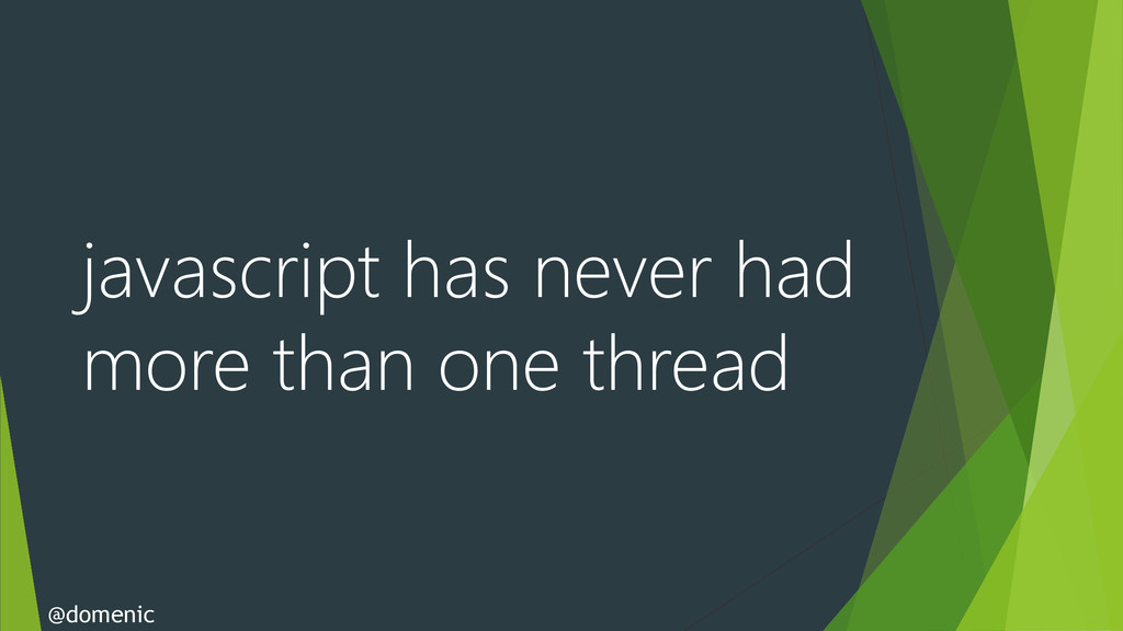 javascript has never had more than one thread @...