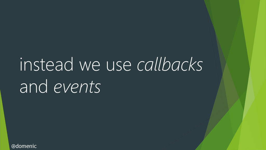 instead we use callbacks and events @domenic