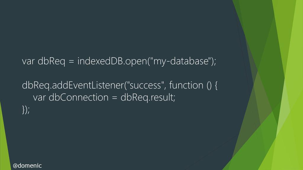 """var dbReq = indexedDB.open(""""my-database""""); dbRe..."""