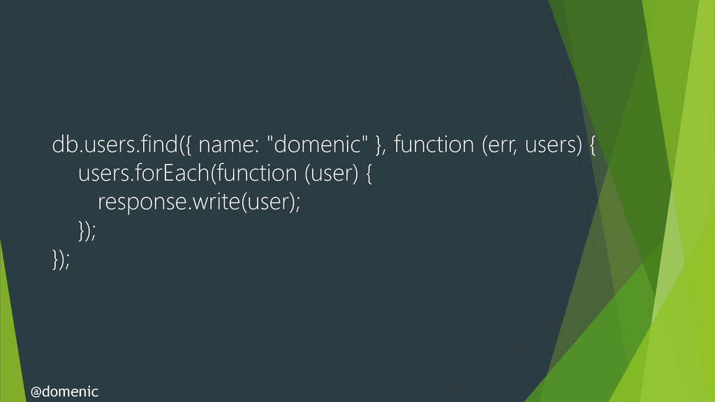 """db.users.find({ name: """"domenic"""" }, function (er..."""