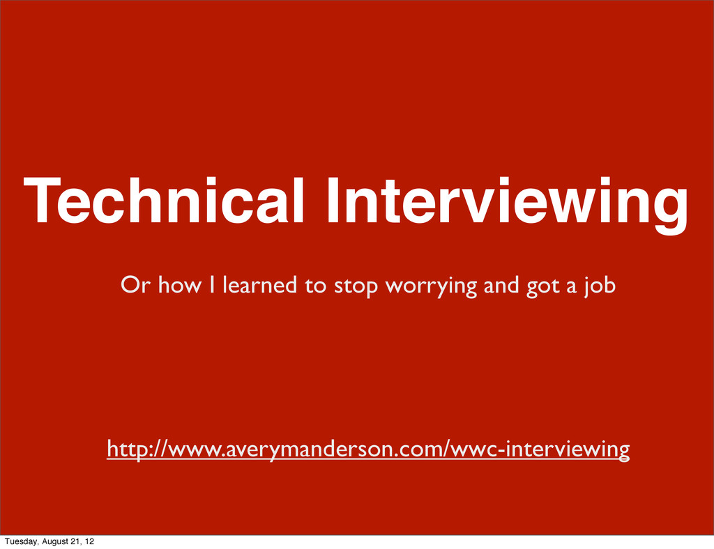 Technical Interviewing Or how I learned to stop...