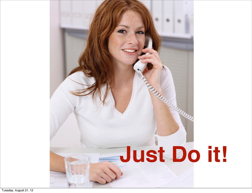 Just Do it! Tuesday, August 21, 12