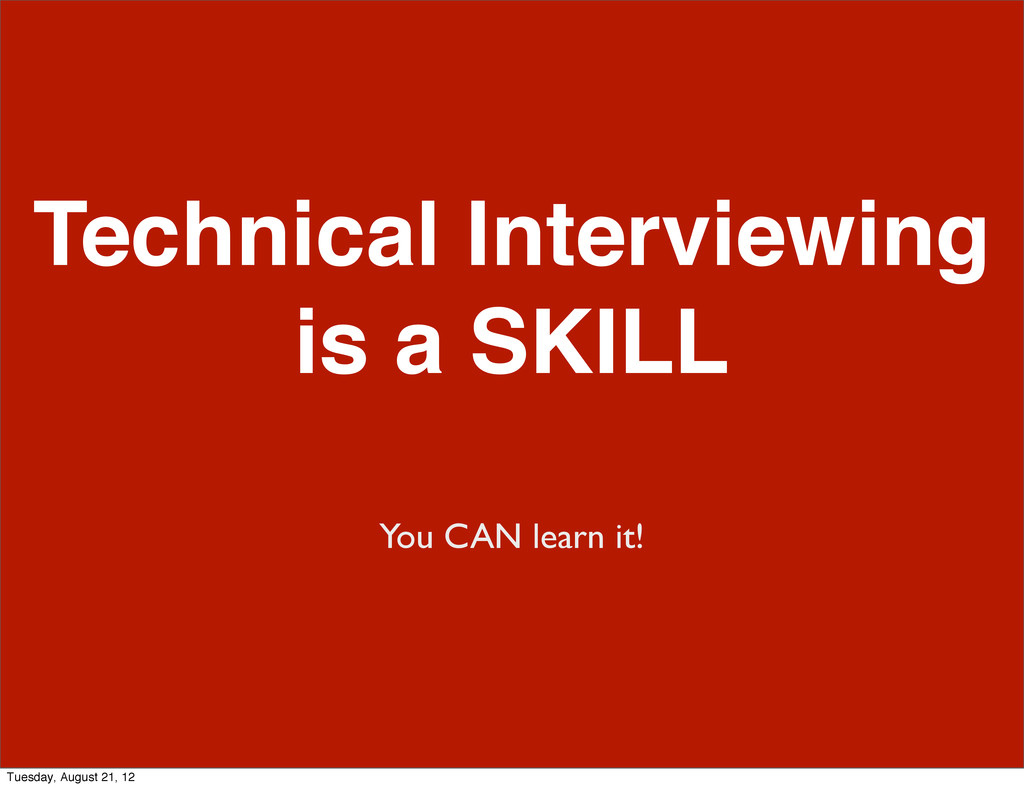 Technical Interviewing is a SKILL You CAN learn...