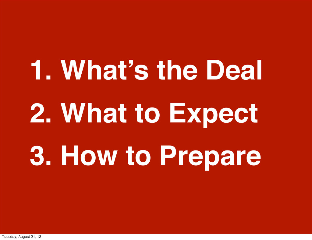 1. What's the Deal 2. What to Expect 3. How to ...