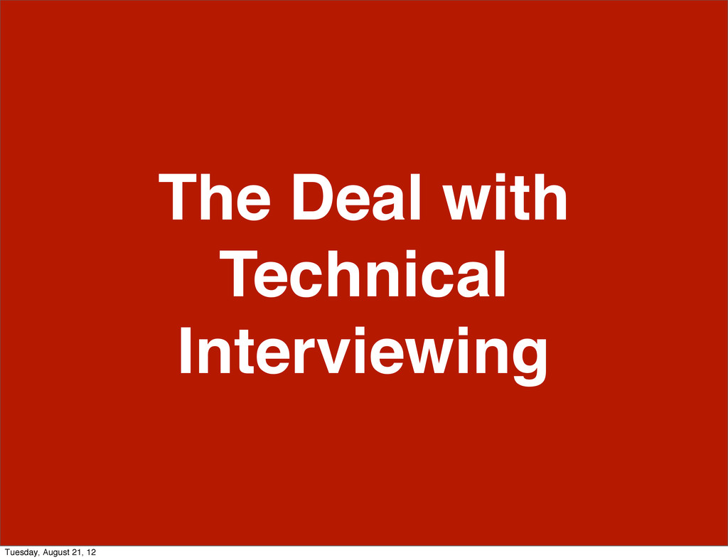 The Deal with Technical Interviewing Tuesday, A...