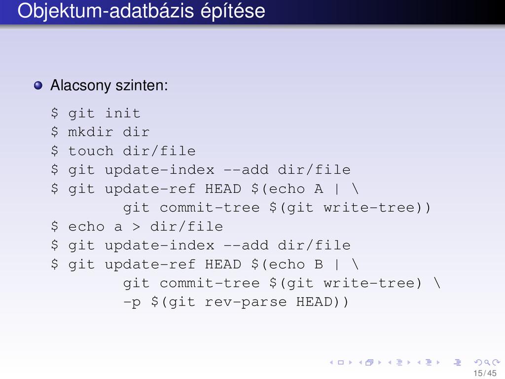 Objektum-adatbázis építése Alacsony szinten: $ ...