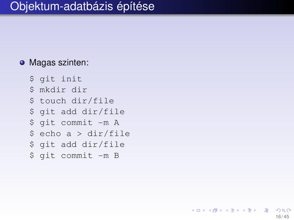 Objektum-adatbázis építése Magas szinten: $ git...