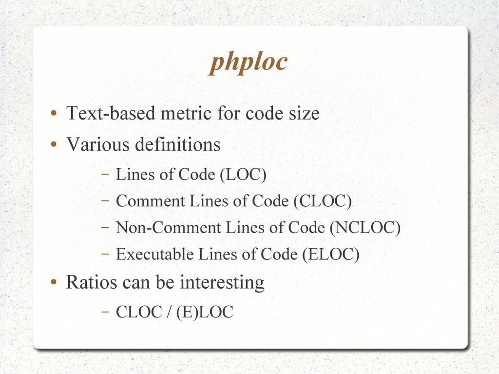 phploc ● Text-based metric for code size ● Vari...