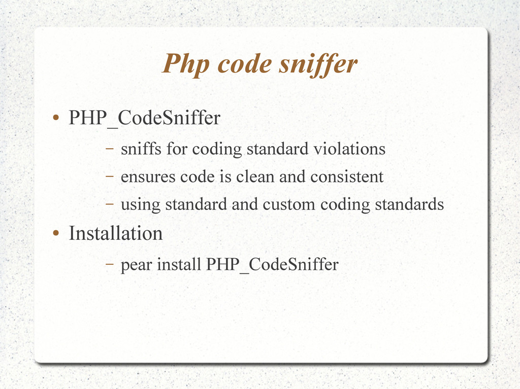 Php code sniffer ● PHP_CodeSniffer – sniffs for...