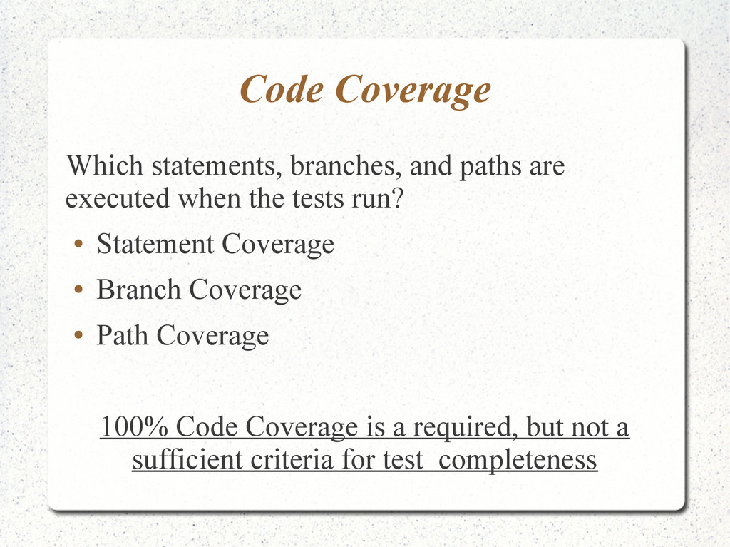 Code Coverage Which statements, branches, and p...