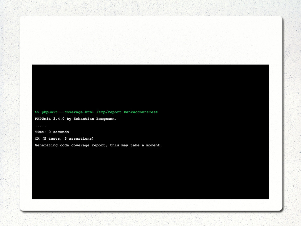 >> phpunit coveragehtml /tmp/report BankAcco...