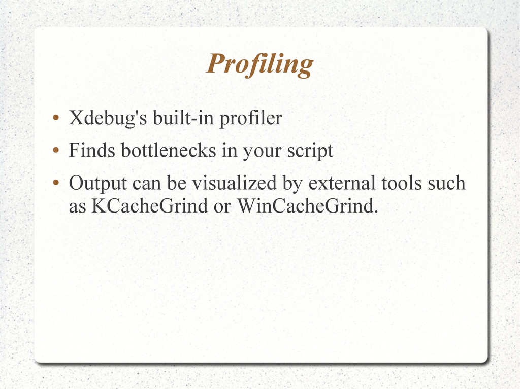 Profiling ● Xdebug's built-in profiler ● Finds ...