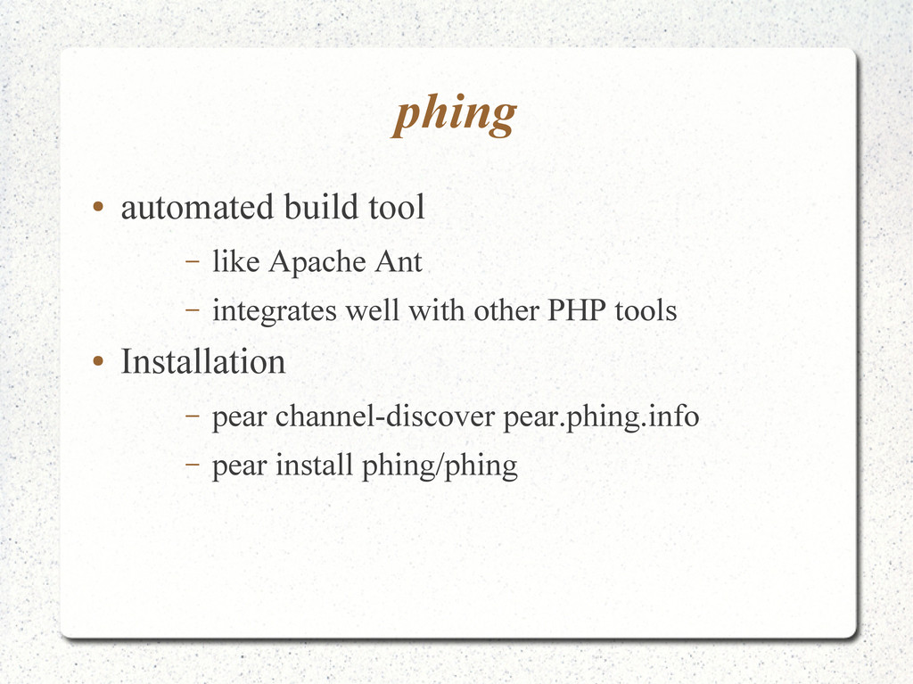 phing ● automated build tool – like Apache Ant ...
