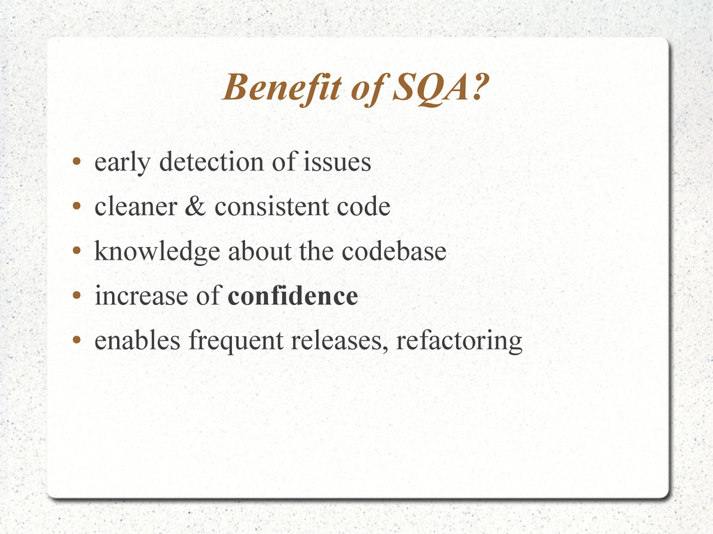 Benefit of SQA? ● early detection of issues ● c...