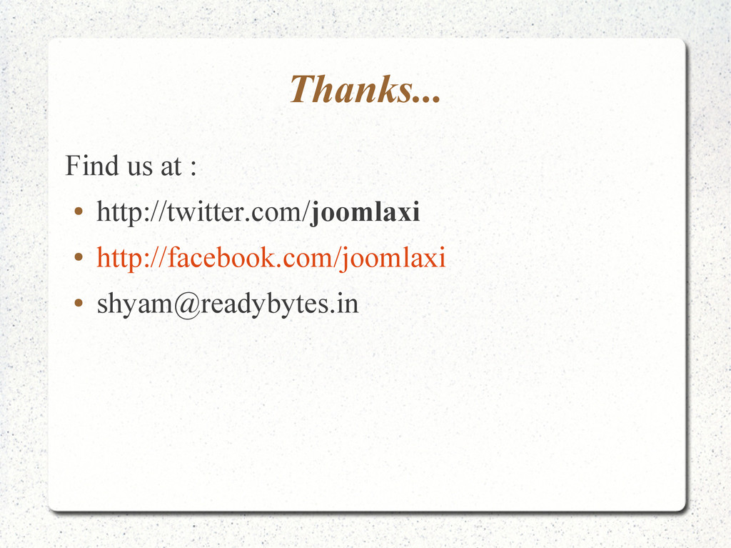 Thanks... Find us at : ● http://twitter.com/joo...