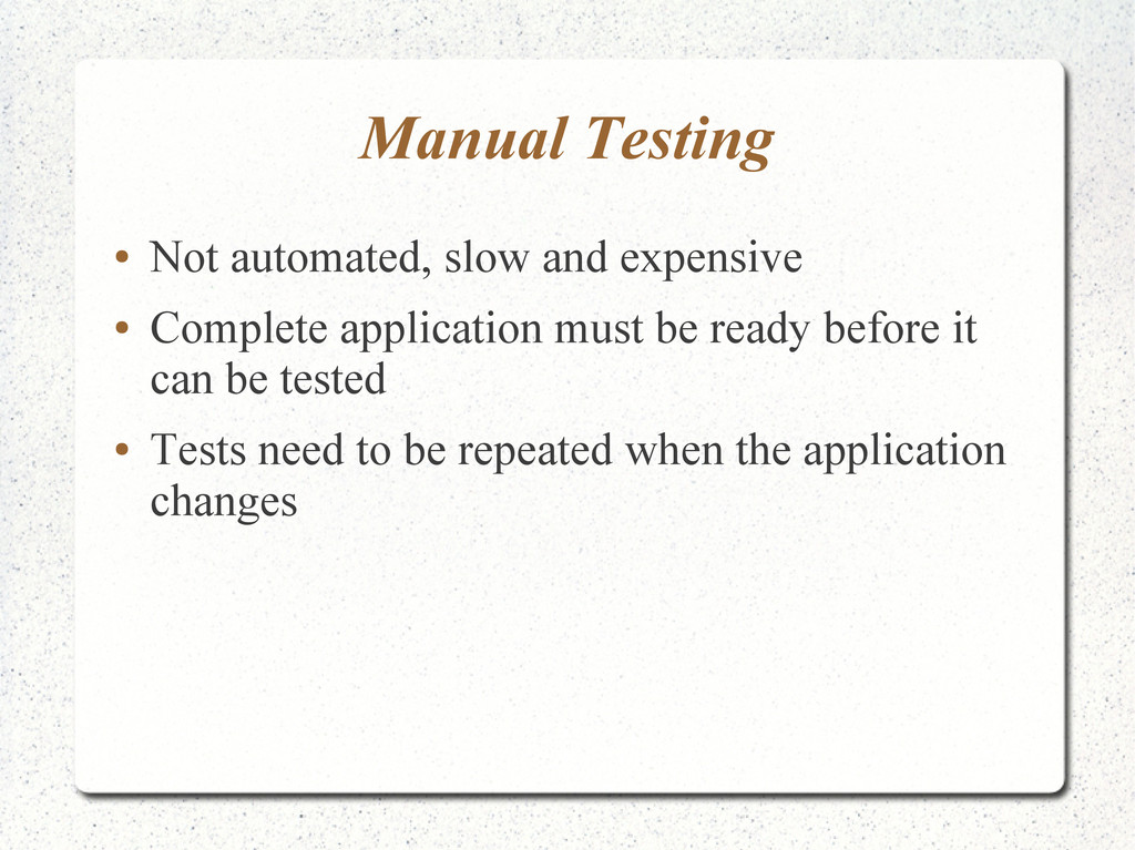 Manual Testing ● Not automated, slow and expens...