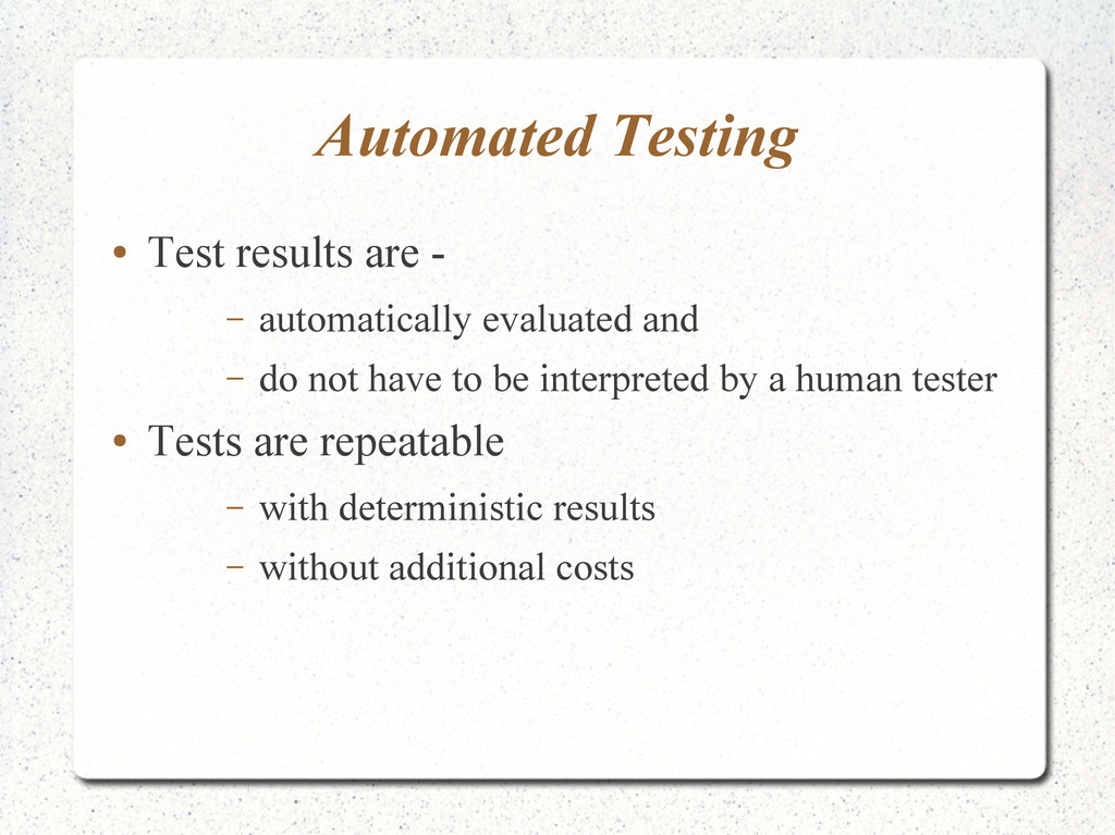 Automated Testing ● Test results are - – automa...