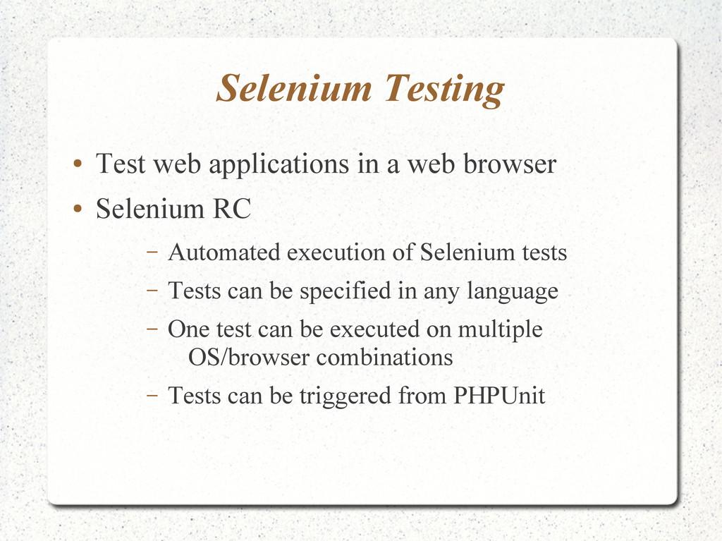 Selenium Testing ● Test web applications in a w...
