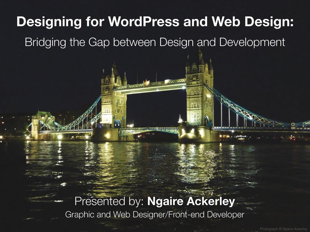 Designing for WordPress and Web Design: Bridgin...