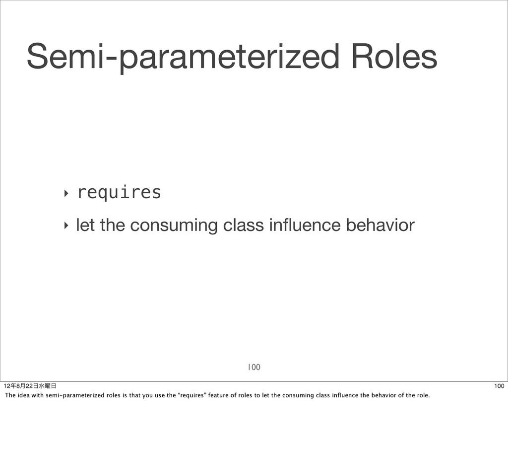 Semi-parameterized Roles 100 ‣ requires ‣ let t...