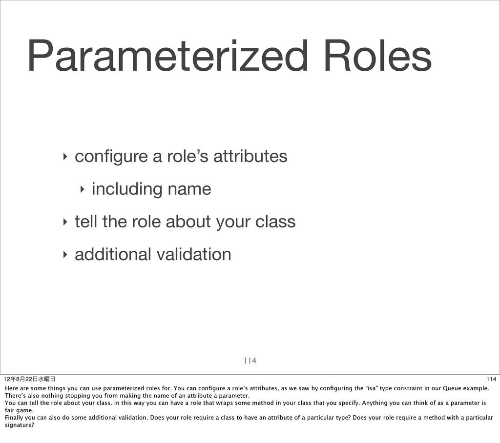 Parameterized Roles 114 ‣ configure a role's att...