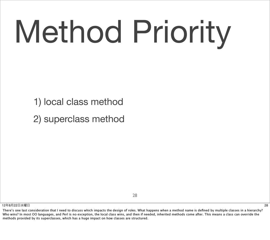 Method Priority 28 1) local class method 2) sup...