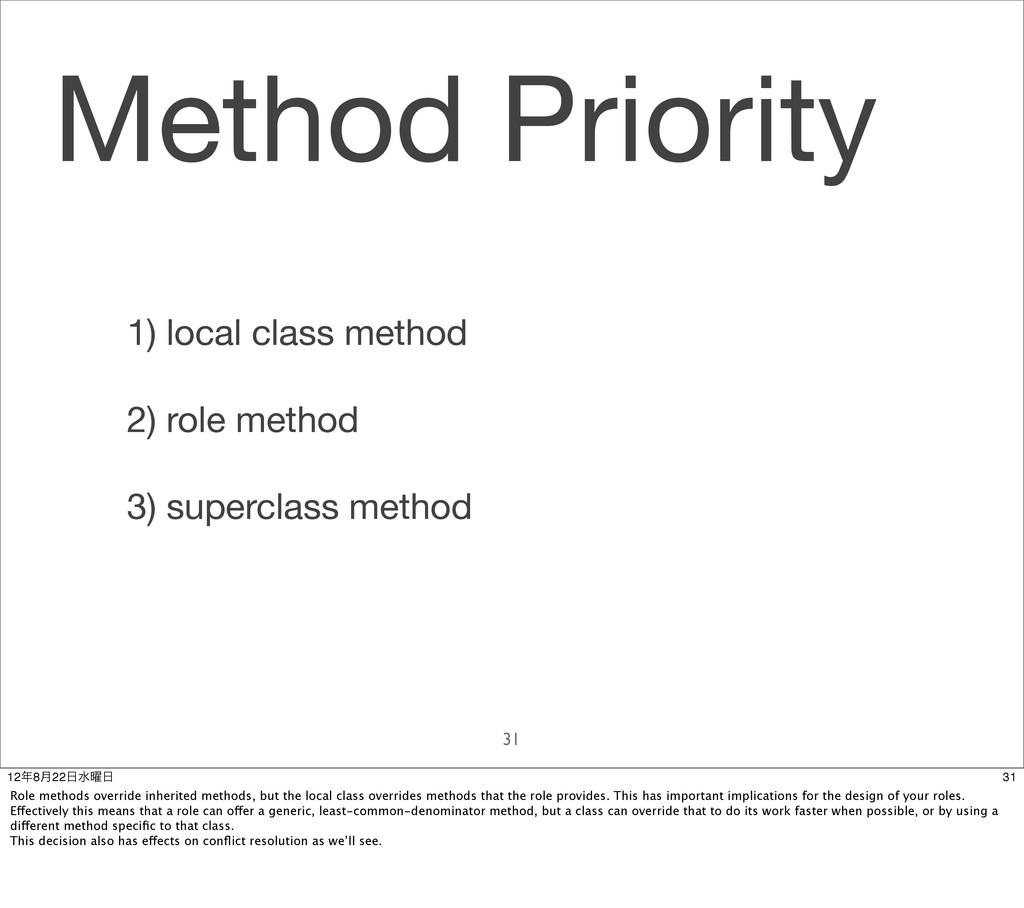 Method Priority 31 1) local class method 2) rol...