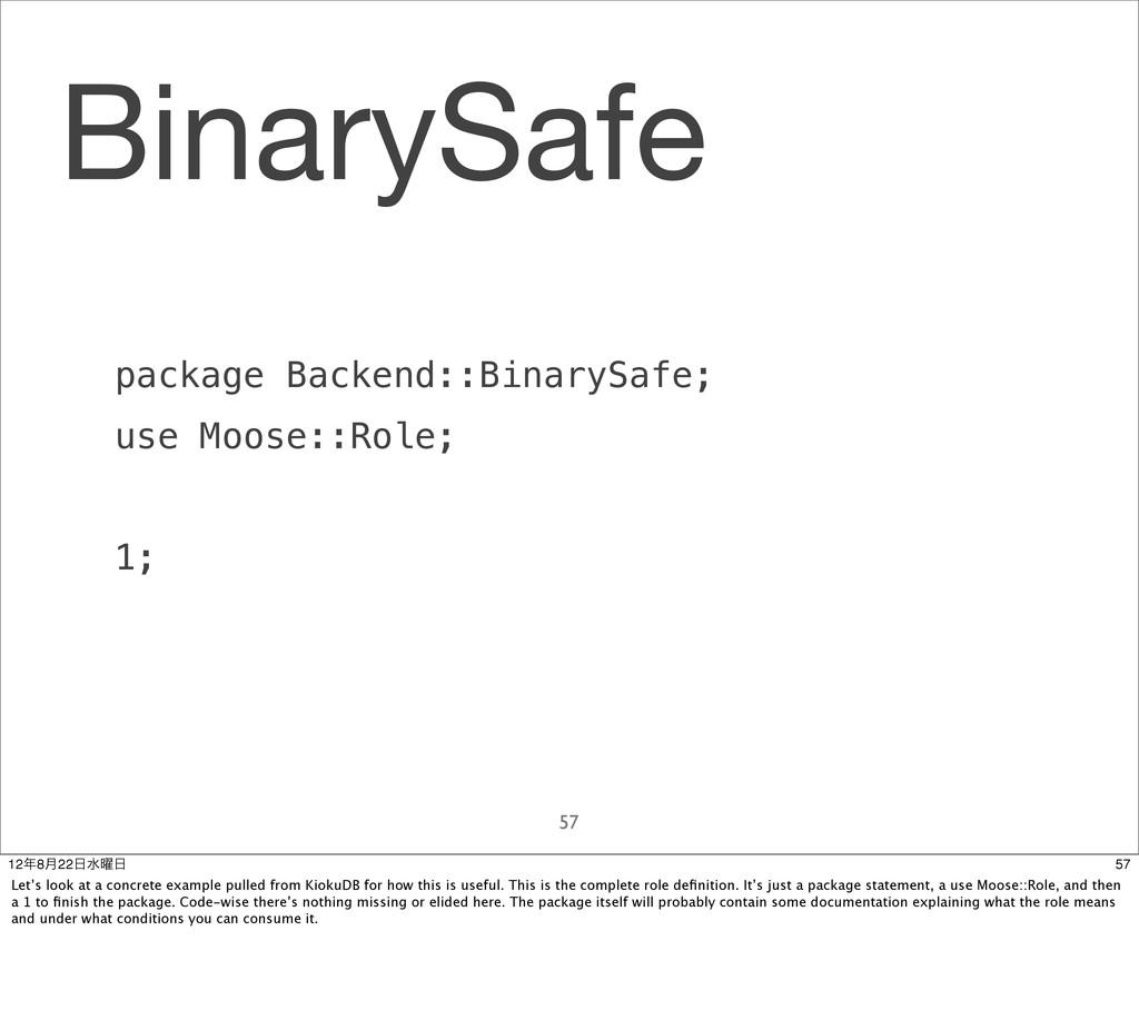 BinarySafe package Backend::BinarySafe; use Moo...