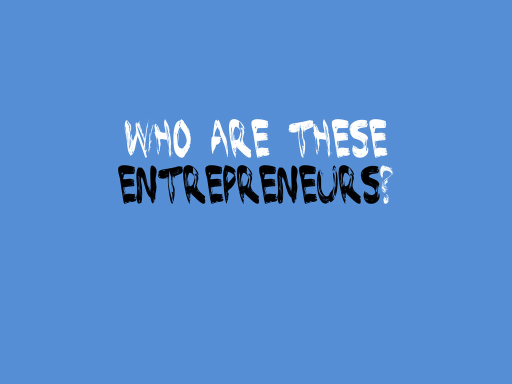 Who are these entrepreneurs?