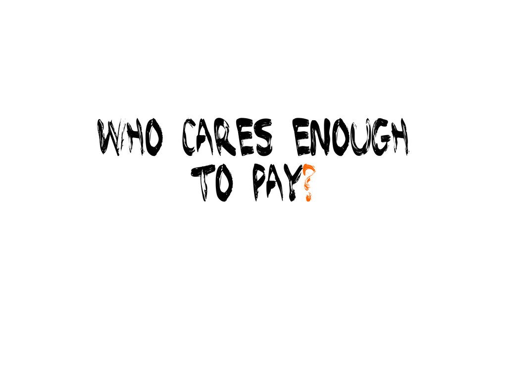 Who cares enough to pay?