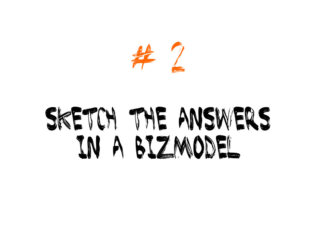 # 2 sketch the answers in a bizmodel