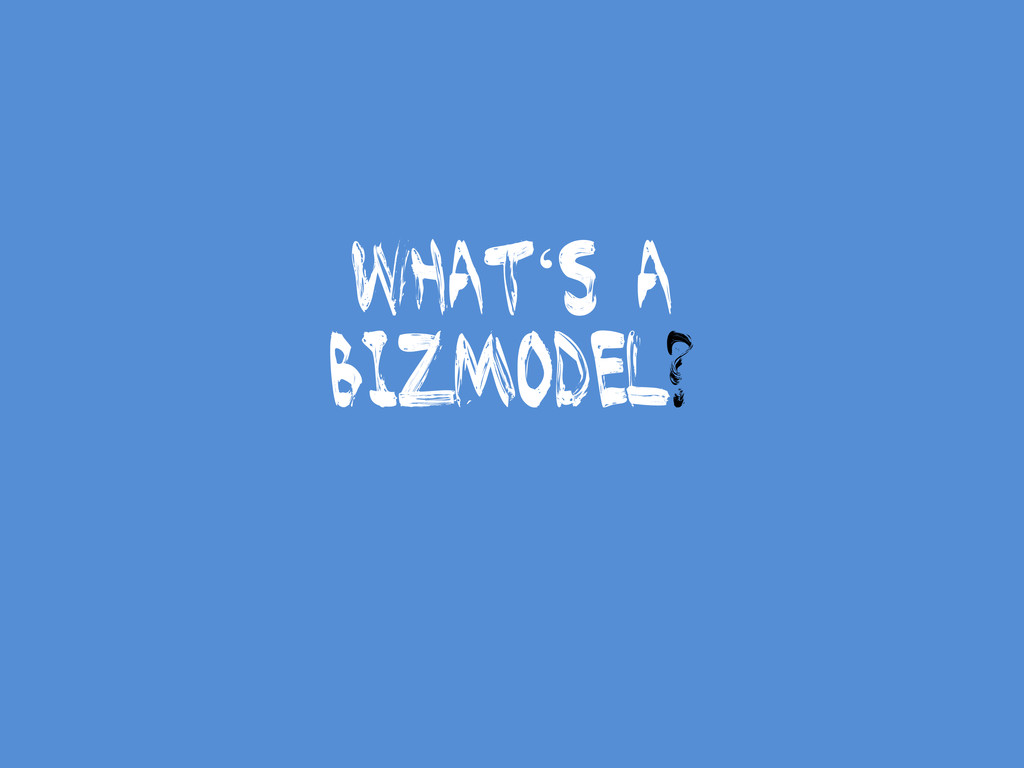 Whatµs a bizmodel?
