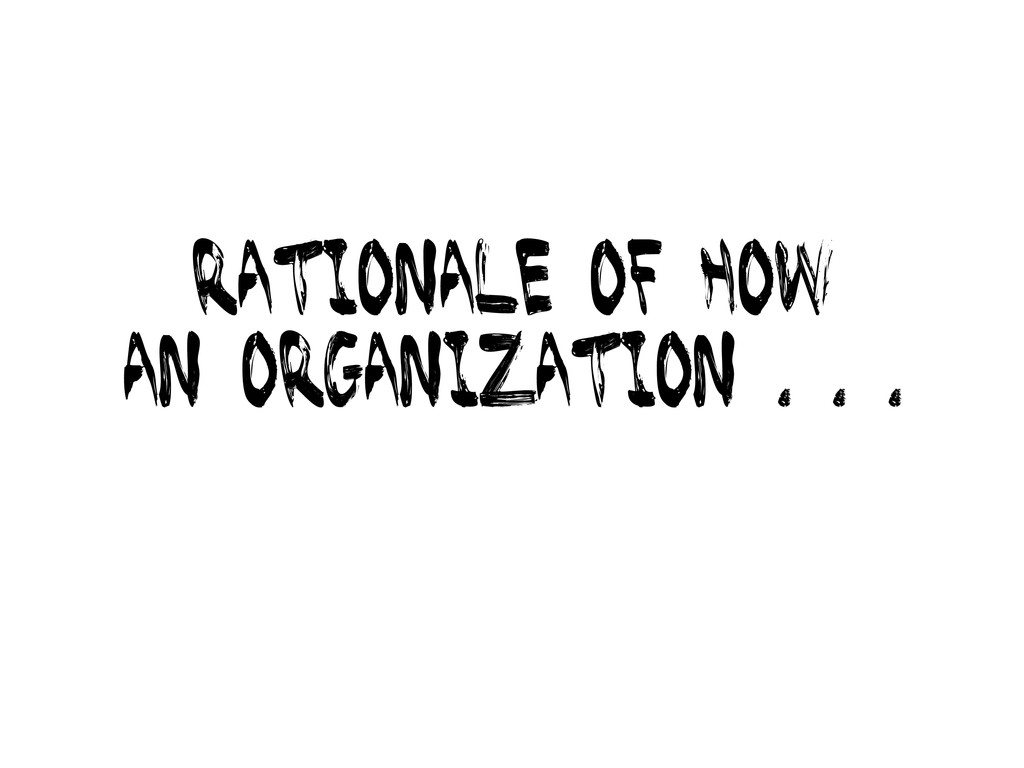 Rationale of how an organization . . .