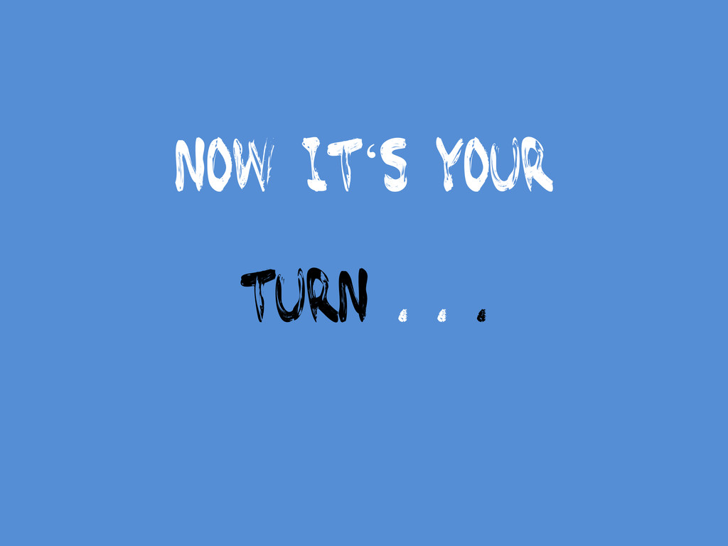 Now itµs your turn . . .